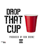 Drop That Cup von Ron Browz