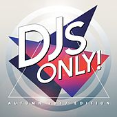 DJS Only! (Autumn 2017 Edition) by Various Artists