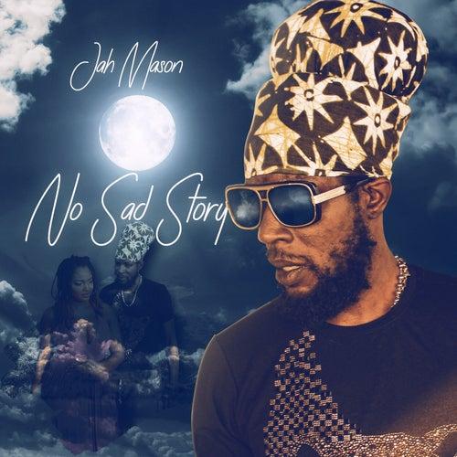 No Sad Story by Jah Mason