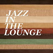 Jazz In The Lounge by Various Artists