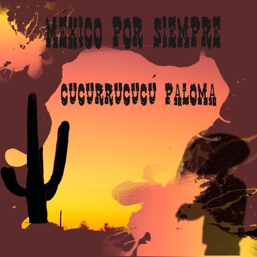 Mexico por Siempre - Cucurrucucú Paloma by Various Artists