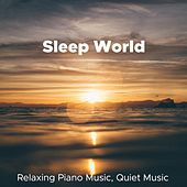 Sleep World - Piano Music Relaxation, Relaxing Piano Music, Quiet Music, Piano Songs, Piano Music Lullaby by Lullabies for Deep Meditation