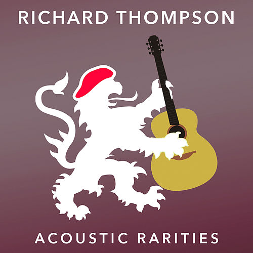 Acoustic Rarities by Richard Thompson