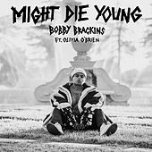 Might Die Young (feat. Olivia O'Brien) by Bobby Brackins