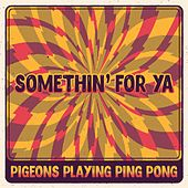 Somthin' For Ya von Pigeons Playing Ping Pong