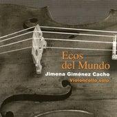 Ecos del Mundo: Violoncello Solo by Jimena Giménez Cacho