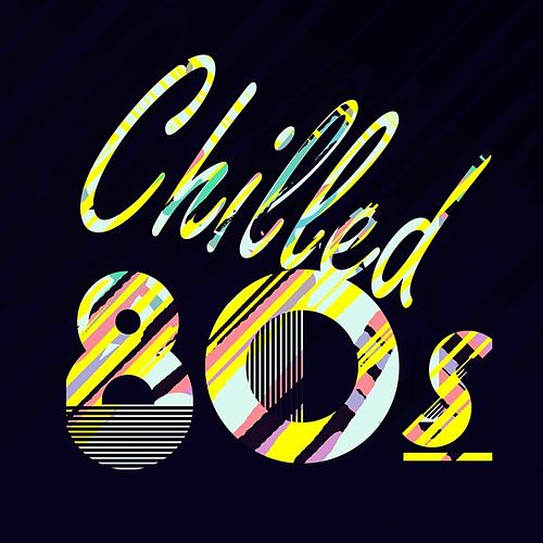 Chilled 80s by Various Artists