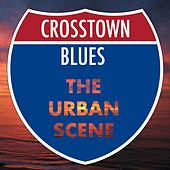 Crosstown Blues: The Urban Scene by Various Artists