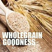 Wholegrain Goodness by Various Artists