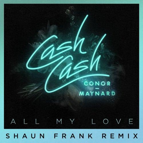 All My Love (feat. Conor Maynard) (Shaun Frank  Remix) by Cash Cash