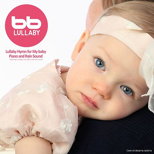 Lullaby Hymn for My Baby Piano and Rain Sound by Lullaby