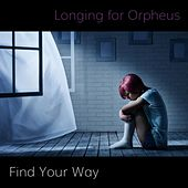 Find Your Way by Longing for Orpheus