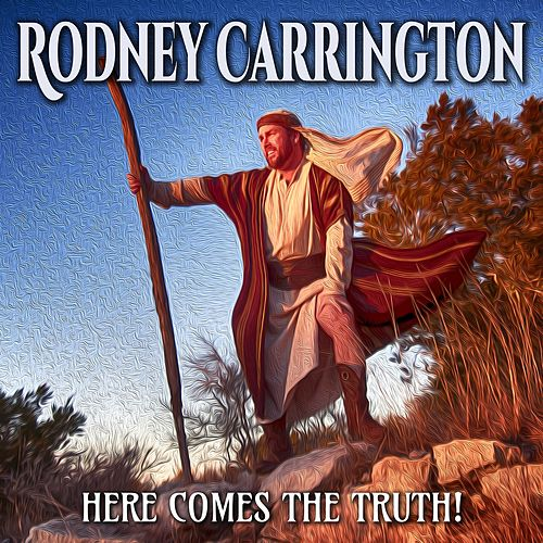 Here Comes the Truth! by Rodney Carrington