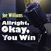 Allright, Okay, You Win by Joe Williams