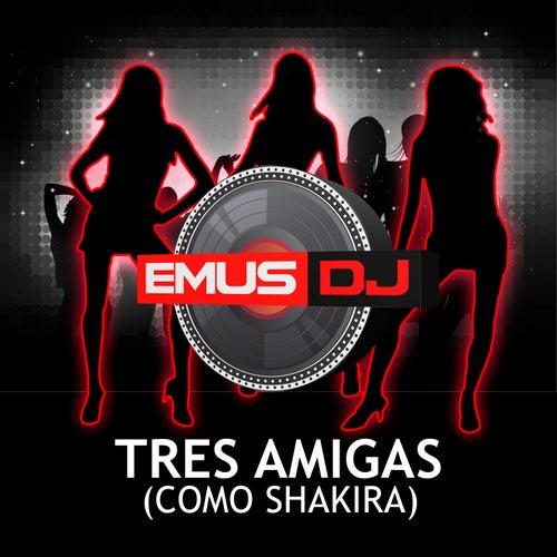 Tres Amigas (Como Shakira) de Emus DJ