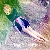 Cling To The Bed by S.P.A