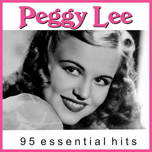Peggy Lee - 95 essential hits (Remastered) by Peggy Lee