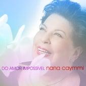 Do Amor Impossível de Nana Caymmi