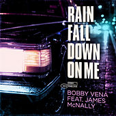 Rain Fall Down on Me von Bobby Vena