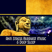Anti Stress Buddhist Music & Deep Sleep – Inner Harmony, Zen Spirit, Chakras for Good Dreams, Rest, Quiet Mind by Various Artists