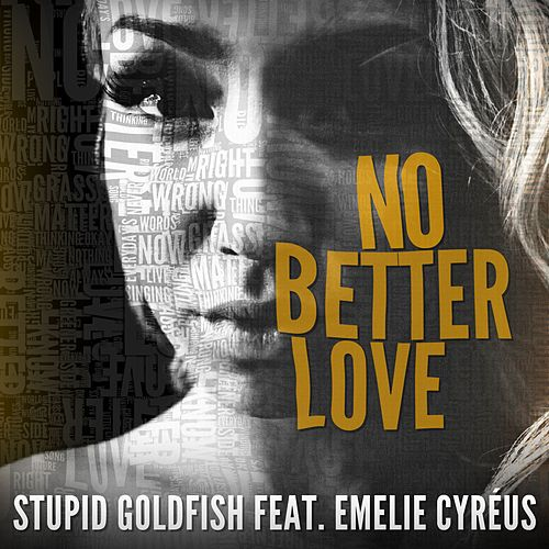 No Better Love (feat. Emelie Cyréus) by Stupid Goldfish