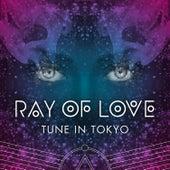 Ray of Love von Tune In Tokyo