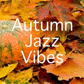 Autumn Jazz Vibes by Various Artists