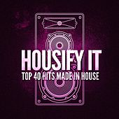 Housify It! Top 40 Hits Made in House von Various Artists