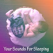 Your Sounds For Sleeping by Bedtime Baby