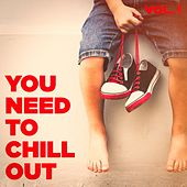You Need to Chill Out, Vol. 1 (Relaxing Chillout Music) by Various Artists