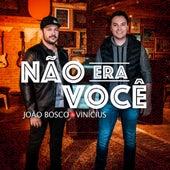 Não Era Você de João Bosco & Vinícius