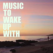 Music To Wake Up With by Various Artists