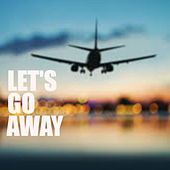 Let's Go Away by Various Artists