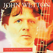 Live at the Sun Plaza Tokyo 1999 by John Wetton