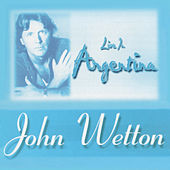 Live in Argentina 1996 by John Wetton