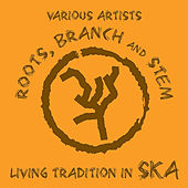 Roots, Branch and Stem: Living Tradition in Ska! de Various Artists