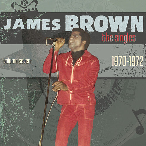 The Singles Vol. 7: 1970-1972 by James Brown