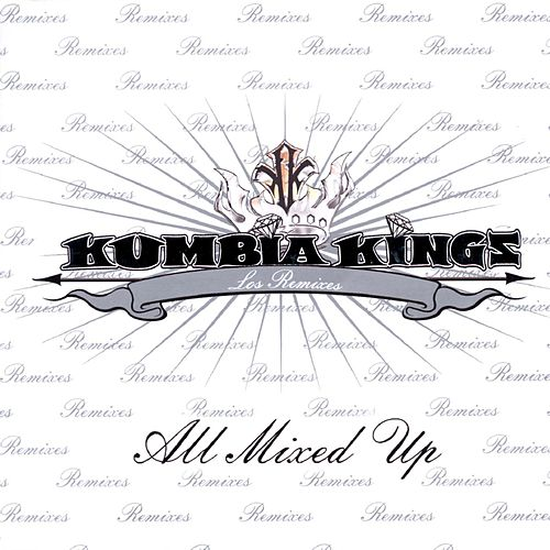 All Mixed Up: Los Remixes by A.B. Quintanilla Y Los Kumbia Kings