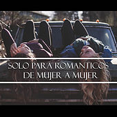 Solo para Románticos - de Mujer a Mujer by Various Artists