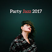 Party Jazz 2017 – Summer Jazz, Cocktail Party Music, Ambient Relaxation, Dinner by Unspecified