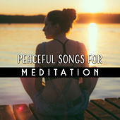 Peaceful Songs for Meditation – Time to Relax, Easy Listening, Meditate in Peace, Soft Songs by Buddha Lounge