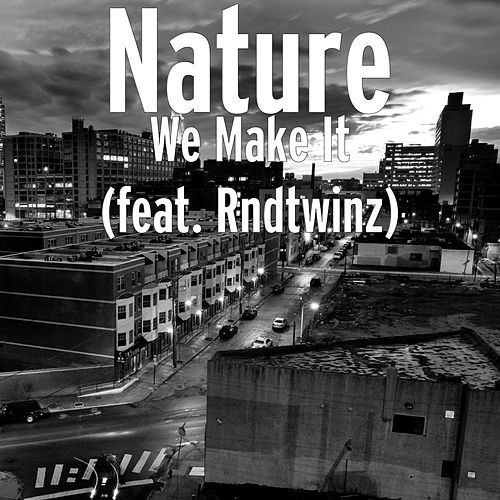 We Make It (feat. RnDtwinz) by Nature