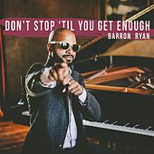 Don't Stop 'Til You Get Enough (Live) de Barron Ryan