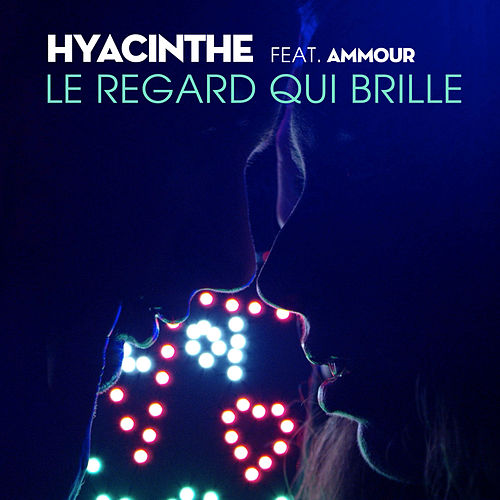 Le regard qui brille (feat. Ammour) - Single de Hyacinthe