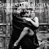 Ofrenda Gaucha - y Asi Nació Este Tango by Various Artists