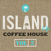 Island Life Coffee House (Vol. 2) by Various Artists