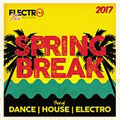 Spring Break 2017 (Best of Dance, House & Electro) - EP by Various Artists