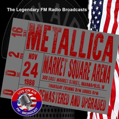 Legendary FM Broadcasts - Market Square Arena, Indianapolis IN 24th November 1988 von Metallica