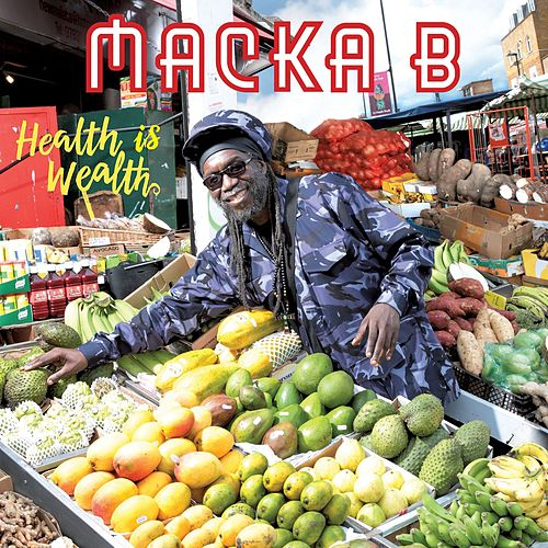 Health Is Wealth by Macka B.