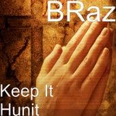 Keep It Hunit by Braz